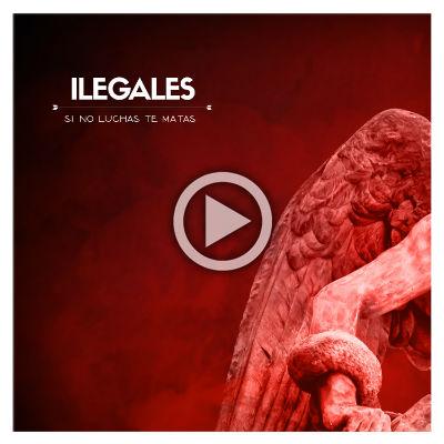 PORTADA-ILEGALES-Si-no-luchas-te-matas-player.jpg